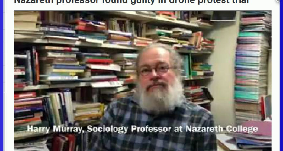 Harry Murray Convicted, http://www.democratandchronicle.com/story/news/2016/01/29/nazareth-professor-found-guilty-drone-protest-trial/79508202/